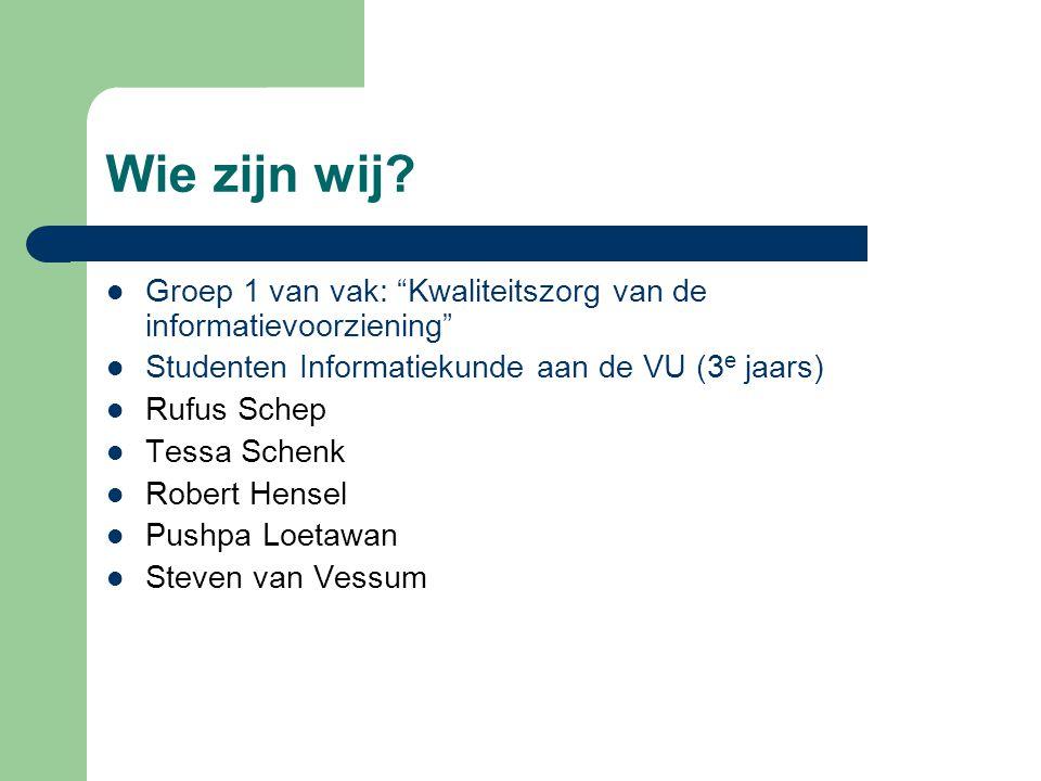 """Wie zijn wij? Groep 1 van vak: """"Kwaliteitszorg van de informatievoorziening"""" Studenten Informatiekunde aan de VU (3 e jaars) Rufus Schep Tessa Schenk"""
