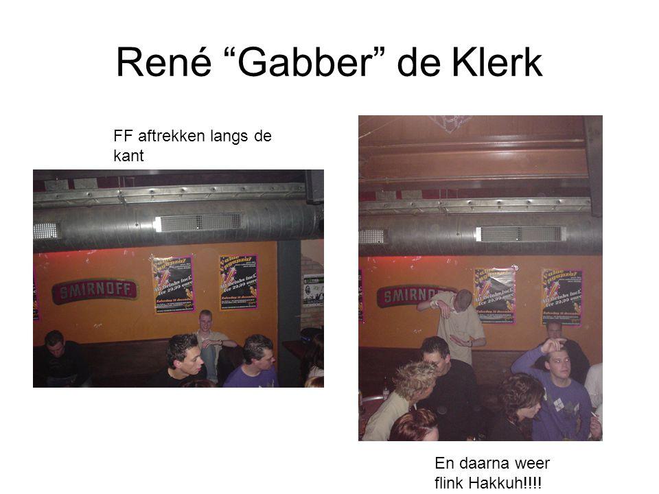 """René """"Gabber"""" de Klerk FF aftrekken langs de kant En daarna weer flink Hakkuh!!!!"""