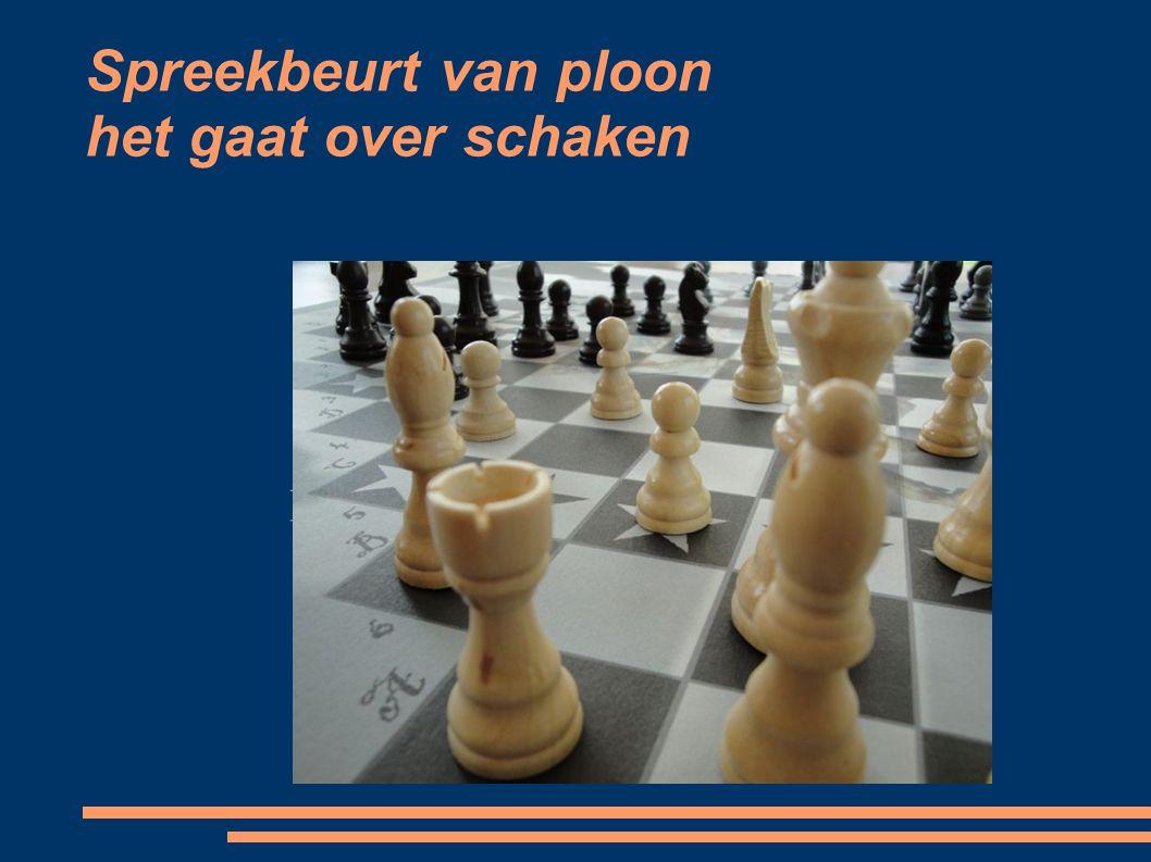 Spreekbeurt van ploon het gaat over schaken HET GAAT OVER SCHAKEN