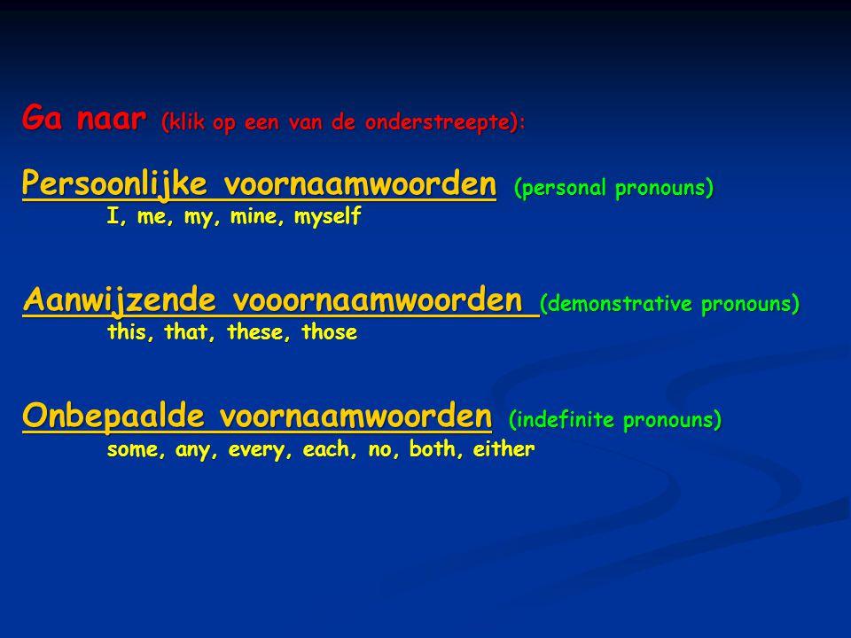 Ga naar (klik op een van de onderstreepte): Persoonlijke voornaamwoordenPersoonlijke voornaamwoorden (personal pronouns) Persoonlijke voornaamwoorden