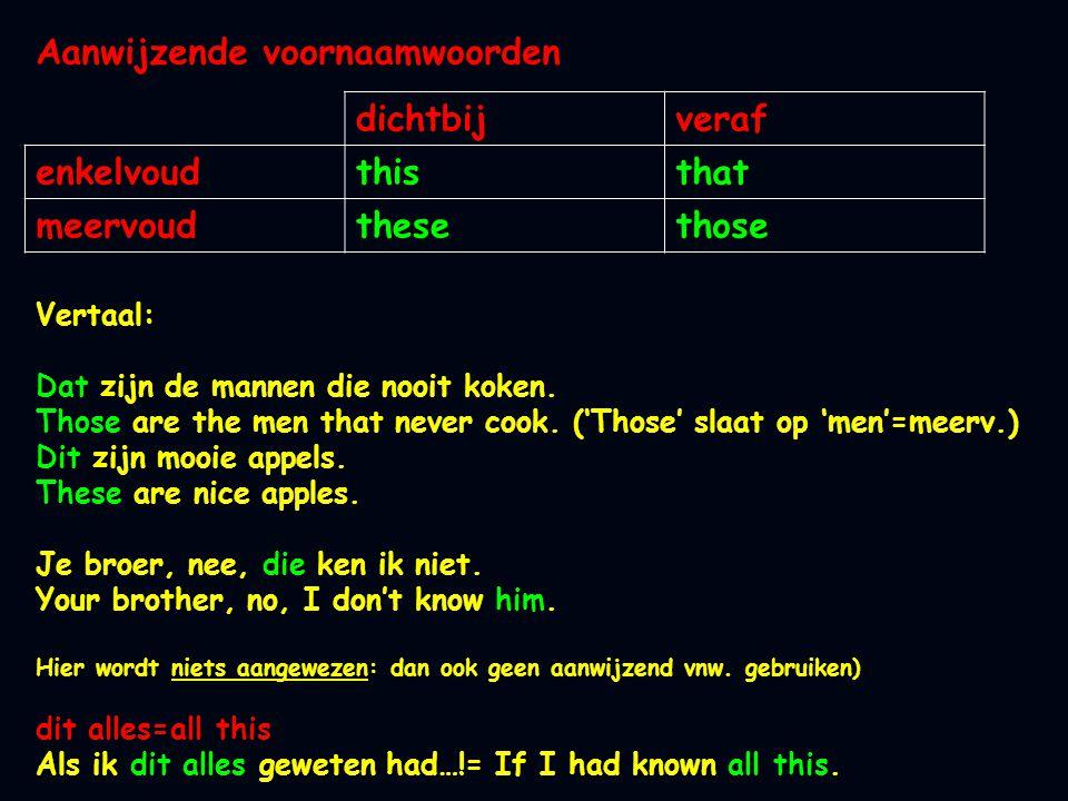 Aanwijzende voornaamwoorden Vertaal: Dat zijn de mannen die nooit koken. Those are the men that never cook. ('Those' slaat op 'men'=meerv.) Dit zijn m