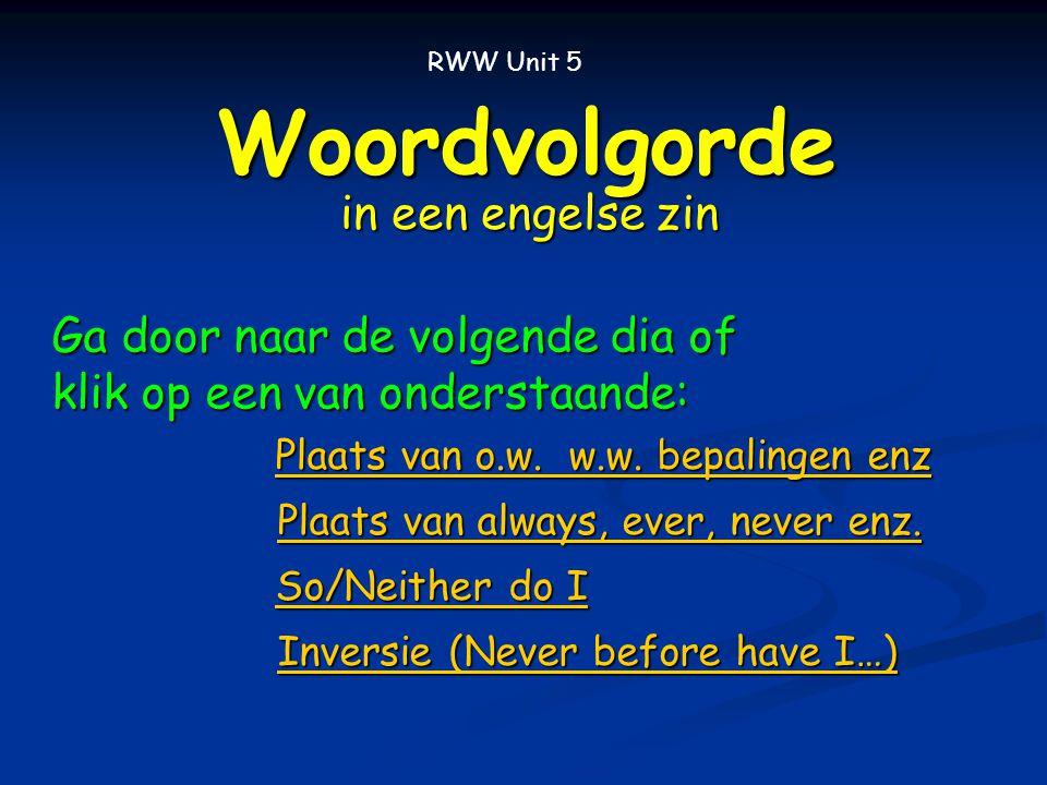Woordvolgorde in een engelse zin RWW Unit 5 So/Neither do I So/Neither do I Plaats van o.w.