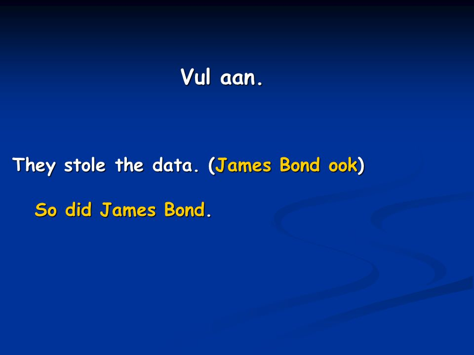 They stole the data. (James Bond ook) So did James Bond. Vul aan.