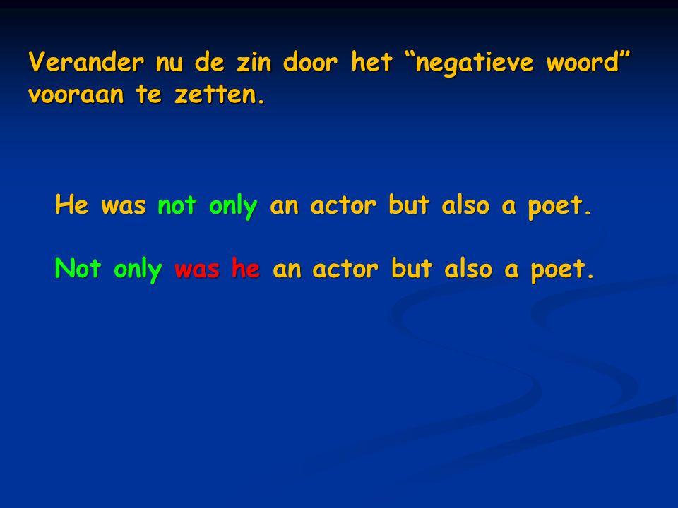 Verander nu de zin door het negatieve woord vooraan te zetten.