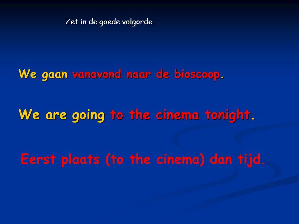 We gaan vanavond naar de bioscoop.We are going to the cinema tonight.