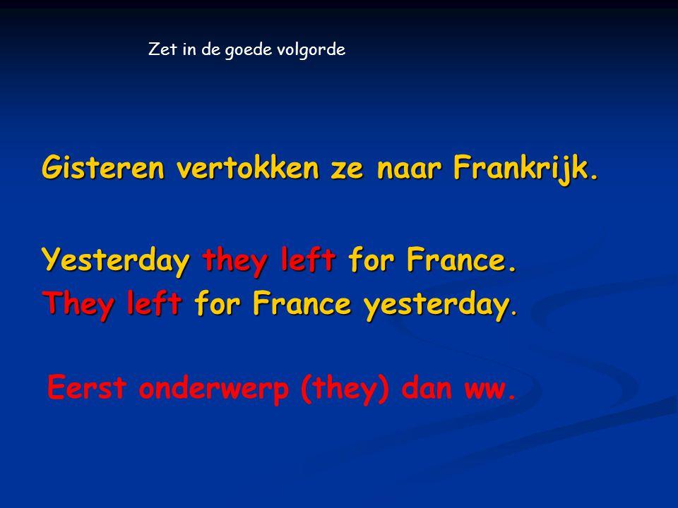Gisteren vertokken ze naar Frankrijk.Yesterday they left for France.