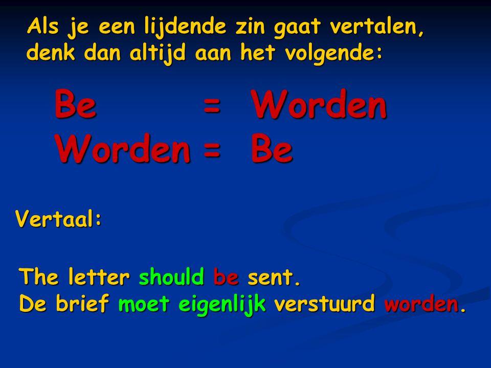 Als je een lijdende zin gaat vertalen, denk dan altijd aan het volgende: Be=Worden Worden=Be Vertaal: The letter should be sent. De brief moet eigenli