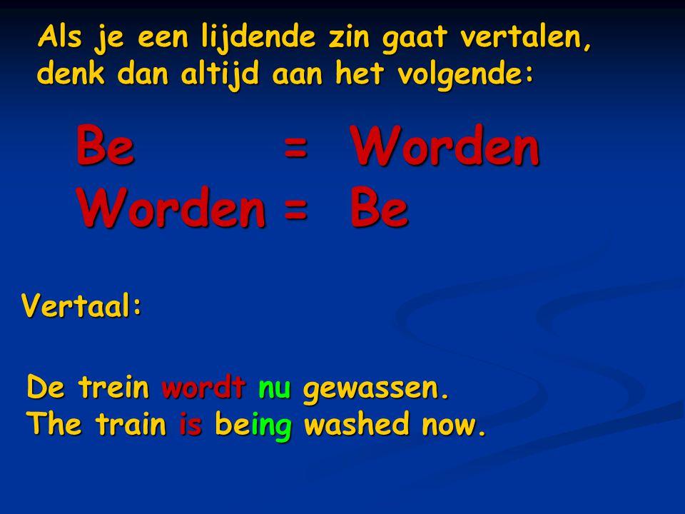 Als je een lijdende zin gaat vertalen, denk dan altijd aan het volgende: Be=Worden Worden=Be Vertaal: De trein wordt nu gewassen. The train is being w