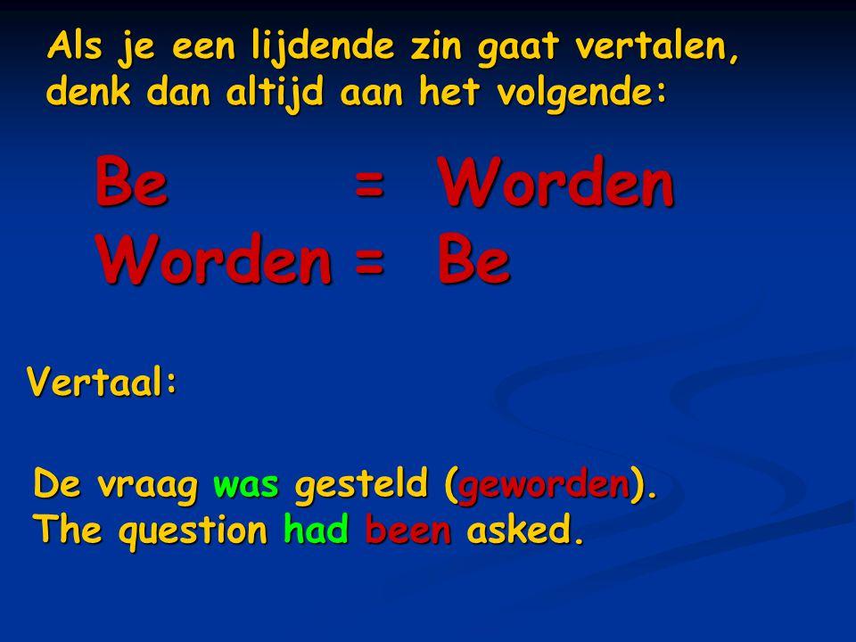 Als je een lijdende zin gaat vertalen, denk dan altijd aan het volgende: Be=Worden Worden=Be Vertaal: De vraag was gesteld (geworden). The question ha