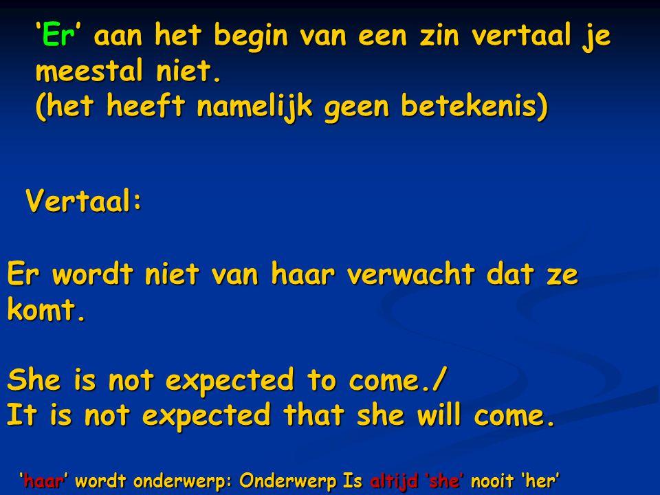 'Er' aan het begin van een zin vertaal je meestal niet. (het heeft namelijk geen betekenis) Vertaal: Er wordt niet van haar verwacht dat ze komt. She