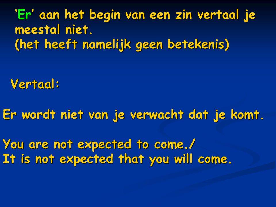 'Er' aan het begin van een zin vertaal je meestal niet. (het heeft namelijk geen betekenis) Vertaal: Er wordt niet van je verwacht dat je komt. You ar