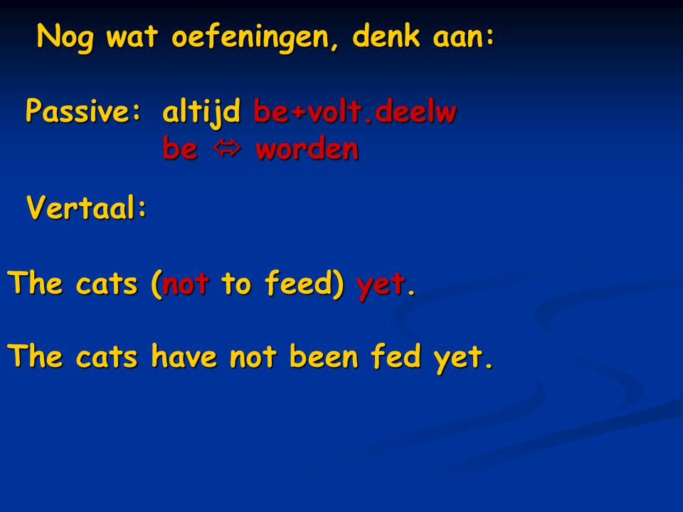 Nog wat oefeningen, denk aan: Vertaal: The cats (not to feed) yet.