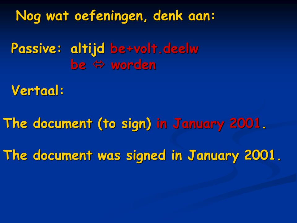 Nog wat oefeningen, denk aan: Vertaal: The document (to sign) in January 2001.