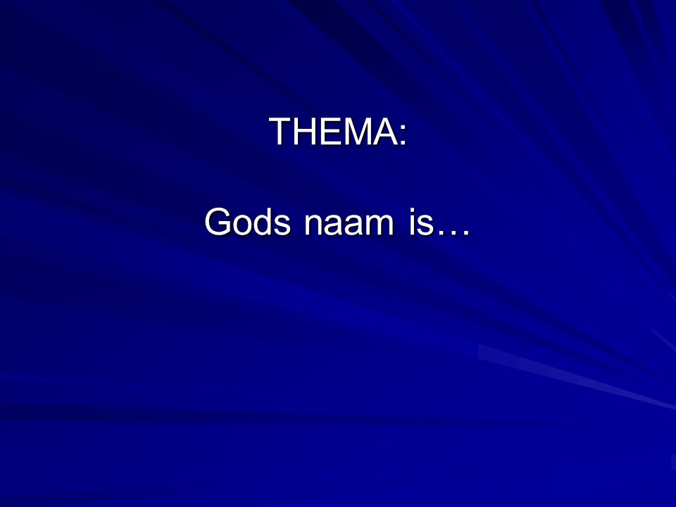 THEMA: Gods naam is…