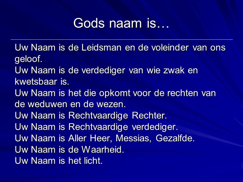 Gods naam is… Uw Naam is de Leidsman en de voleinder van ons geloof. Uw Naam is de verdediger van wie zwak en kwetsbaar is. Uw Naam is het die opkomt
