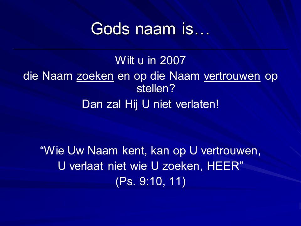 """Gods naam is… Wilt u in 2007 die Naam zoeken en op die Naam vertrouwen op stellen? Dan zal Hij U niet verlaten! """"Wie Uw Naam kent, kan op U vertrouwen"""