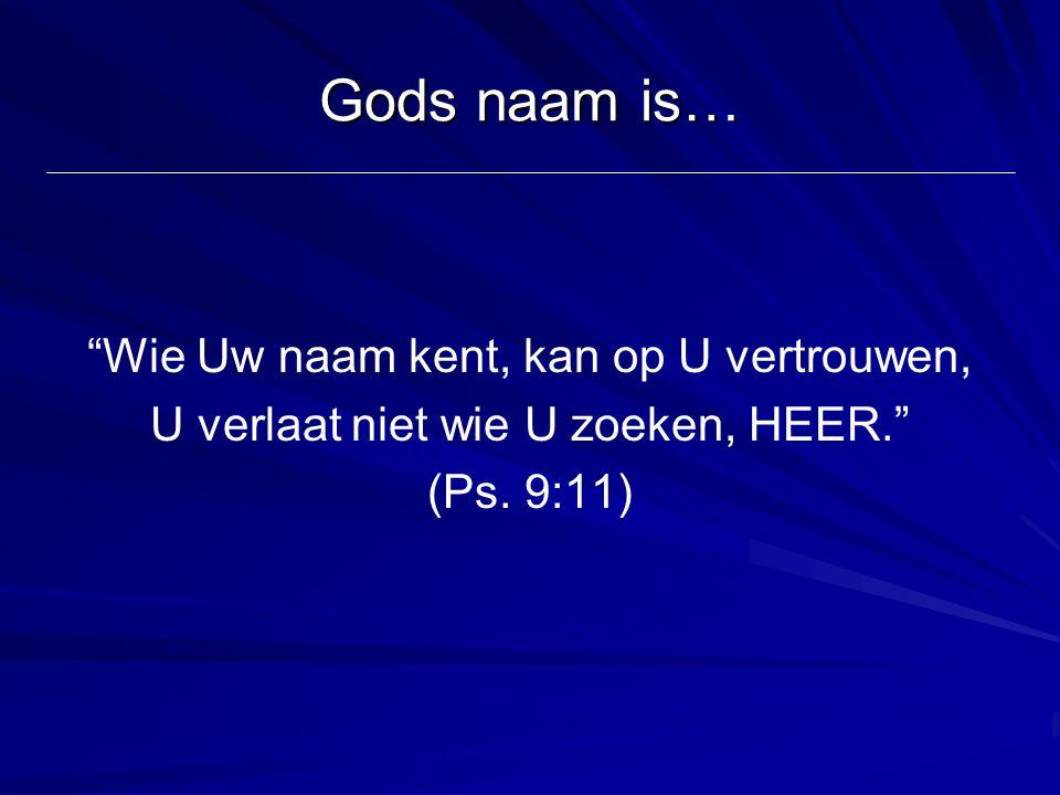 """Gods naam is… """"Wie Uw naam kent, kan op U vertrouwen, U verlaat niet wie U zoeken, HEER."""" (Ps. 9:11)"""