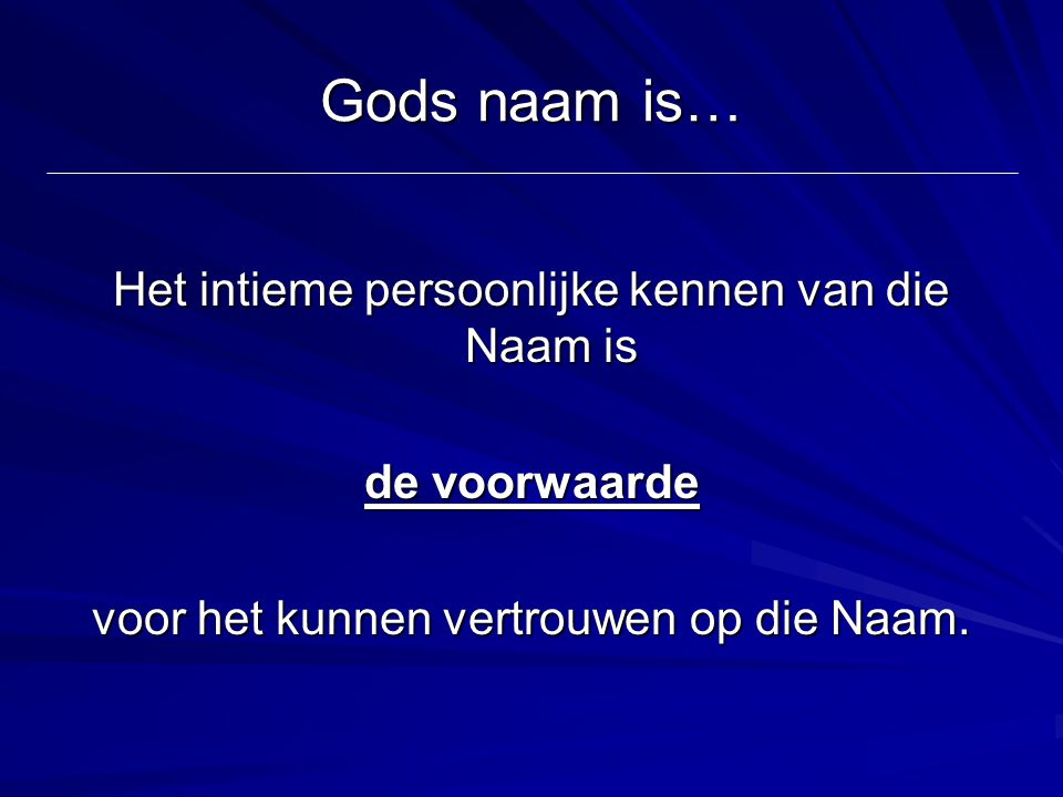 Gods naam is… Het intieme persoonlijke kennen van die Naam is de voorwaarde voor het kunnen vertrouwen op die Naam.