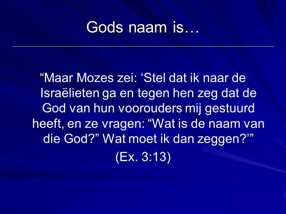 """Gods naam is… """"Maar Mozes zei: 'Stel dat ik naar de Israëlieten ga en tegen hen zeg dat de God van hun voorouders mij gestuurd heeft, en ze vragen: """"W"""