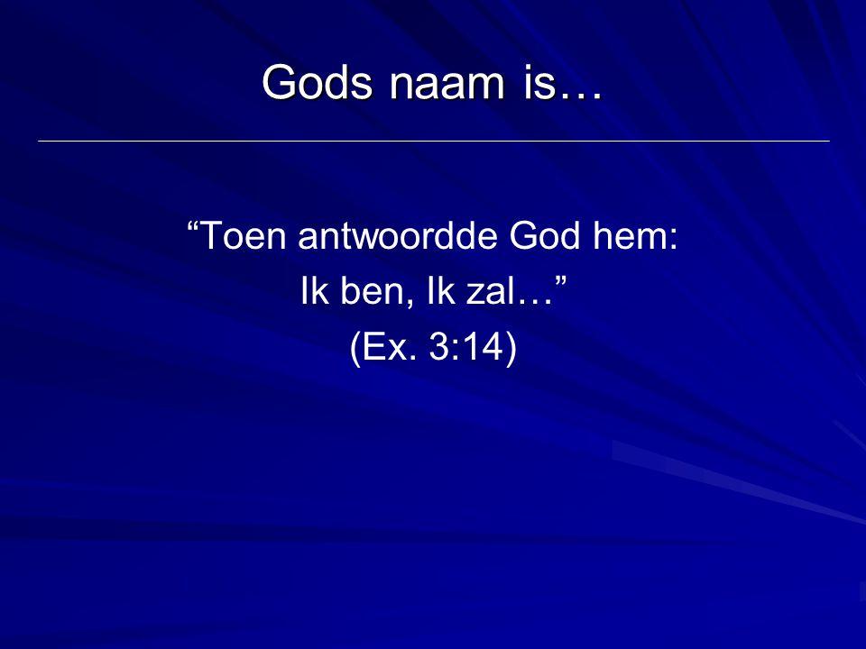 """Gods naam is… """"Toen antwoordde God hem: Ik ben, Ik zal…"""" (Ex. 3:14)"""