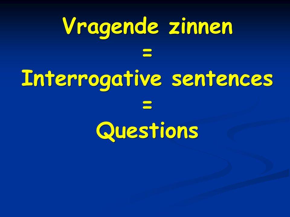 Vragende zinnen = Interrogative sentences =Questions