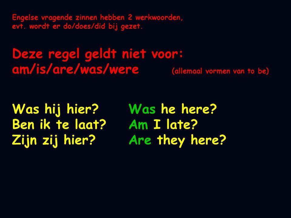 Engelse vragende zinnen hebben 2 werkwoorden, evt. wordt er do/does/did bij gezet. Deze regel geldt niet voor: am/is/are/was/were (allemaal vormen van