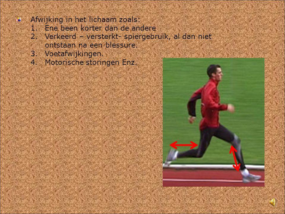Afwijking in het lichaam zoals: 1.Ene been korter dan de andere 2.Verkeerd – versterkt- spiergebruik, al dan niet ontstaan na een blessure. 3.Voetafwi