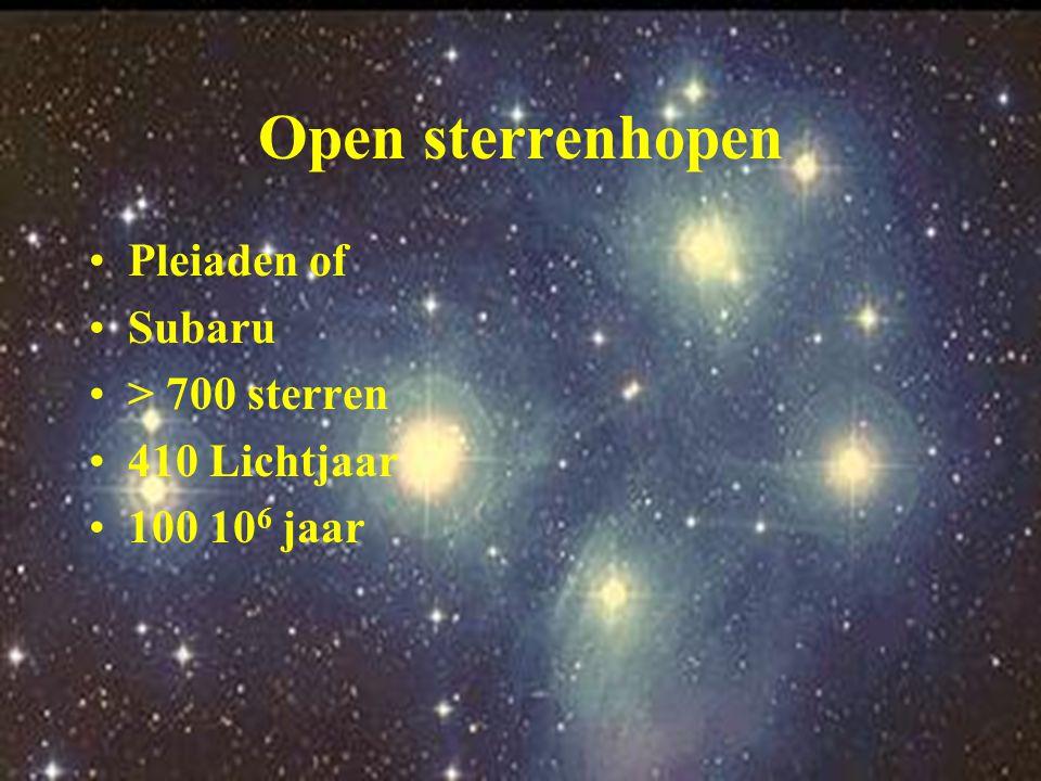 Open sterrenhopen Pleiaden of Subaru > 700 sterren 410 Lichtjaar 100 10 6 jaar