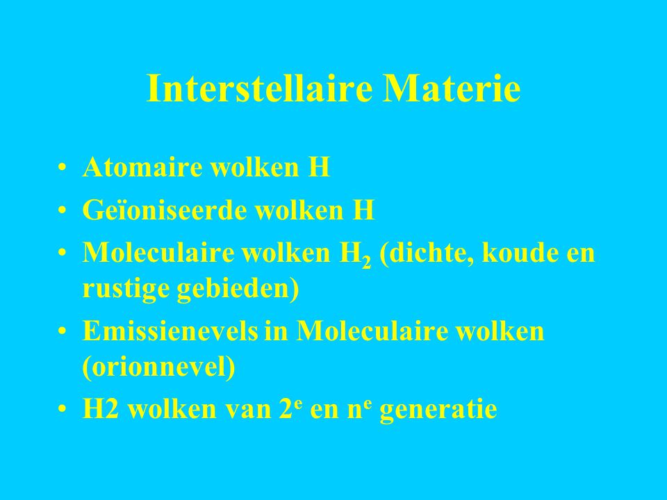 Interstellaire Materie 90% H, 10% He, 0:01% C, O, N,...