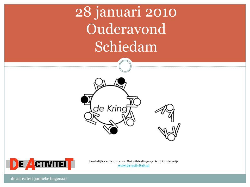 28 januari 2010 Ouderavond Schiedam de activiteit-janneke hagenaar landelijk centrum voor Ontwikkelingsgericht Onderwijs www.de-activiteit.nl