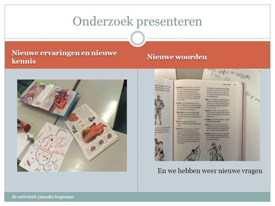 Nieuwe ervaringen en nieuwe kennis Nieuwe woorden Onderzoek presenteren de activiteit-janneke hagenaar En we hebben weer nieuwe vragen