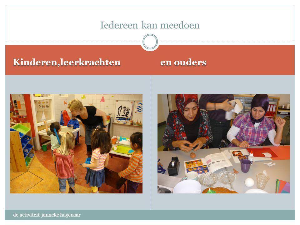 Kinderen,leerkrachten en ouders Iedereen kan meedoen de activiteit-janneke hagenaar