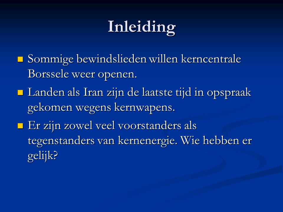 Inhoud van deze Presentatie Hoe wordt kernenergie geproduceerd (in Nederland).