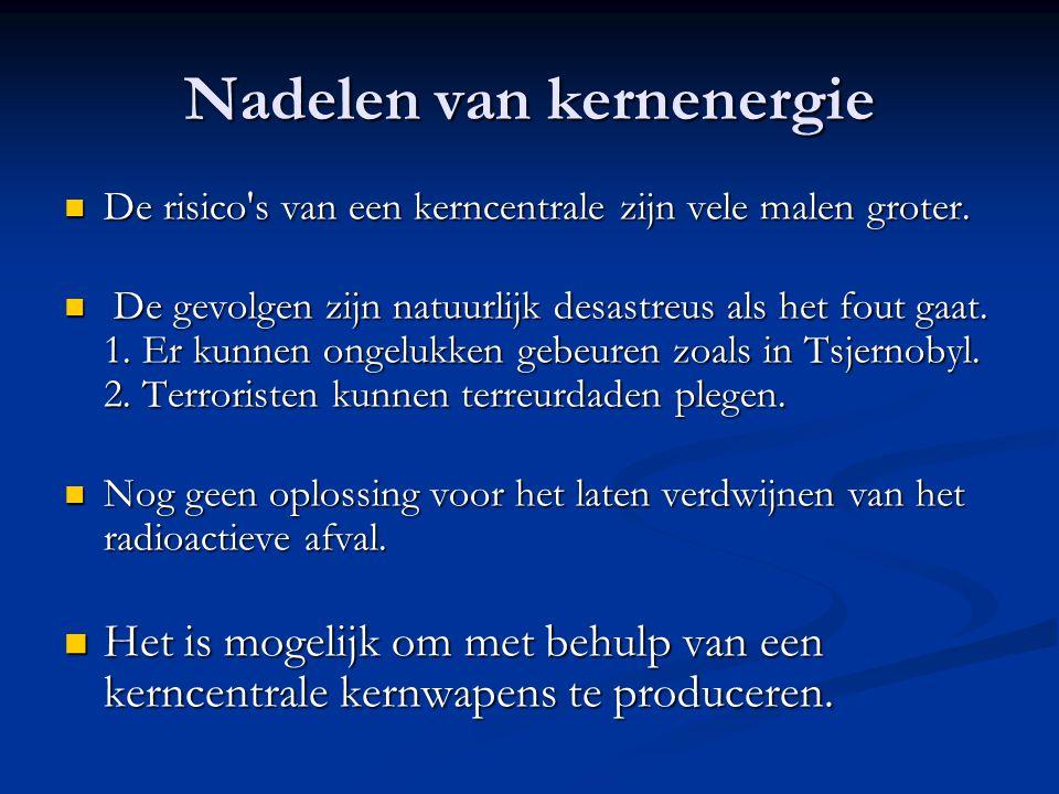 Nadelen van kernenergie De risico's van een kerncentrale zijn vele malen groter. De risico's van een kerncentrale zijn vele malen groter. De gevolgen
