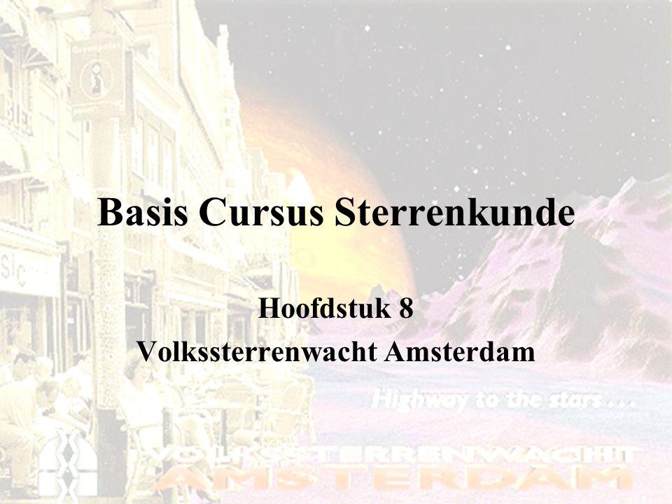 1 Basis Cursus Sterrenkunde Hoofdstuk 8 Volkssterrenwacht Amsterdam