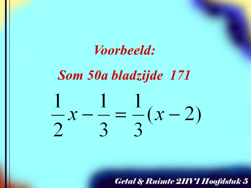 x 6 x = -2 Stap 1: Haakjes wegwerken Stap 2: ALLES beide kanten met hetzelfde getal vermenigvuldigen x 6 3x – 2 = 2x – 4 + 2 3x = 2x – 2 - 2x Stap 3: Zover mogelijk herleiden Stap 4: Rechts getallen overhouden Stap 5: Links termen met letters overhouden