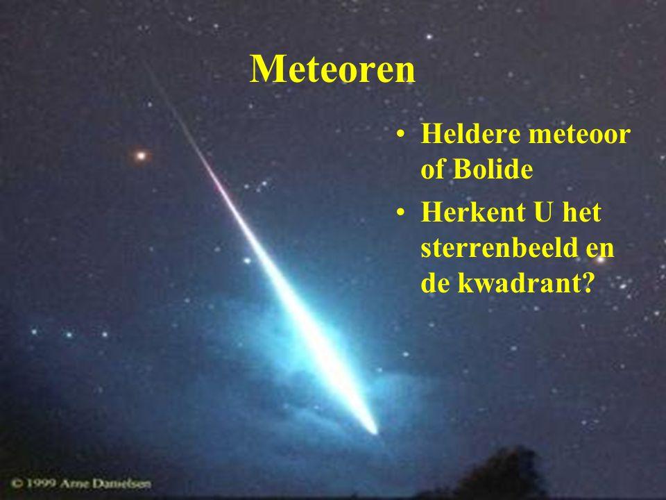Meteoren Heldere meteoor of Bolide Herkent U het sterrenbeeld en de kwadrant?
