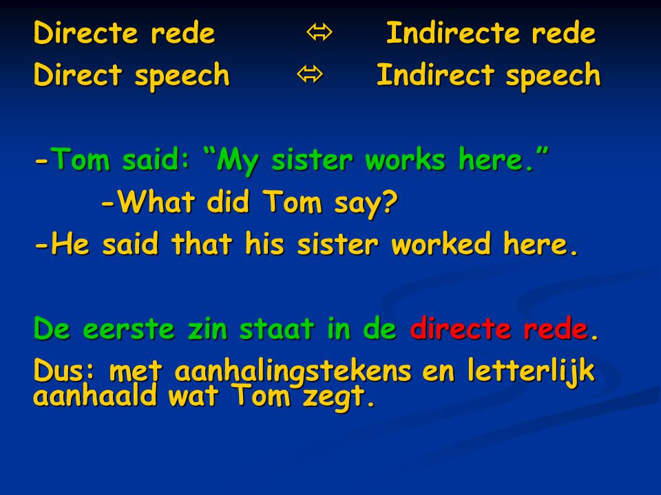 Directe rede  Indirecte rede Direct speech  Indirect speech -Tom said: My sister works here. -What did Tom say.