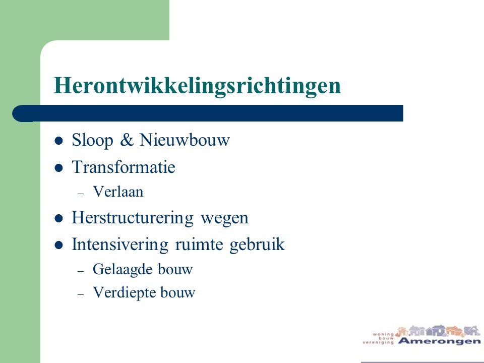 Herontwikkelingsrichtingen Sloop & Nieuwbouw Transformatie – Verlaan Herstructurering wegen Intensivering ruimte gebruik – Gelaagde bouw – Verdiepte bouw