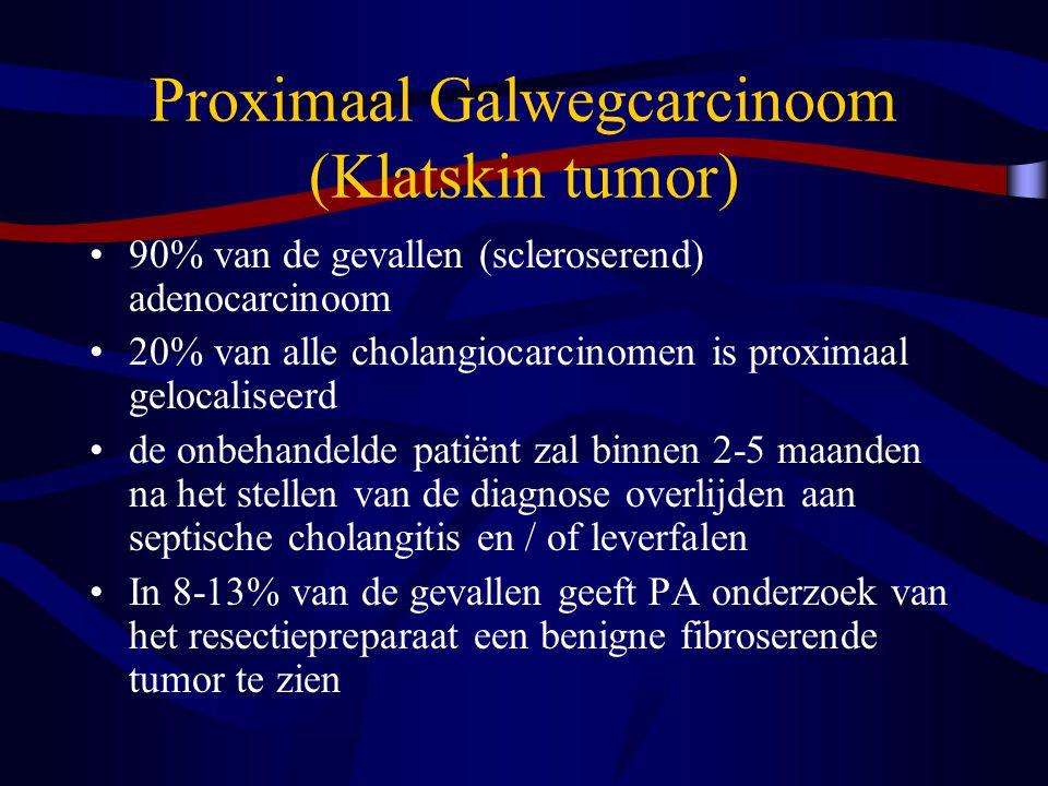 Proximaal Galwegcarcinoom (Klatskin tumor) 90% van de gevallen (scleroserend) adenocarcinoom 20% van alle cholangiocarcinomen is proximaal gelocaliseerd de onbehandelde patiënt zal binnen 2-5 maanden na het stellen van de diagnose overlijden aan septische cholangitis en / of leverfalen In 8-13% van de gevallen geeft PA onderzoek van het resectiepreparaat een benigne fibroserende tumor te zien