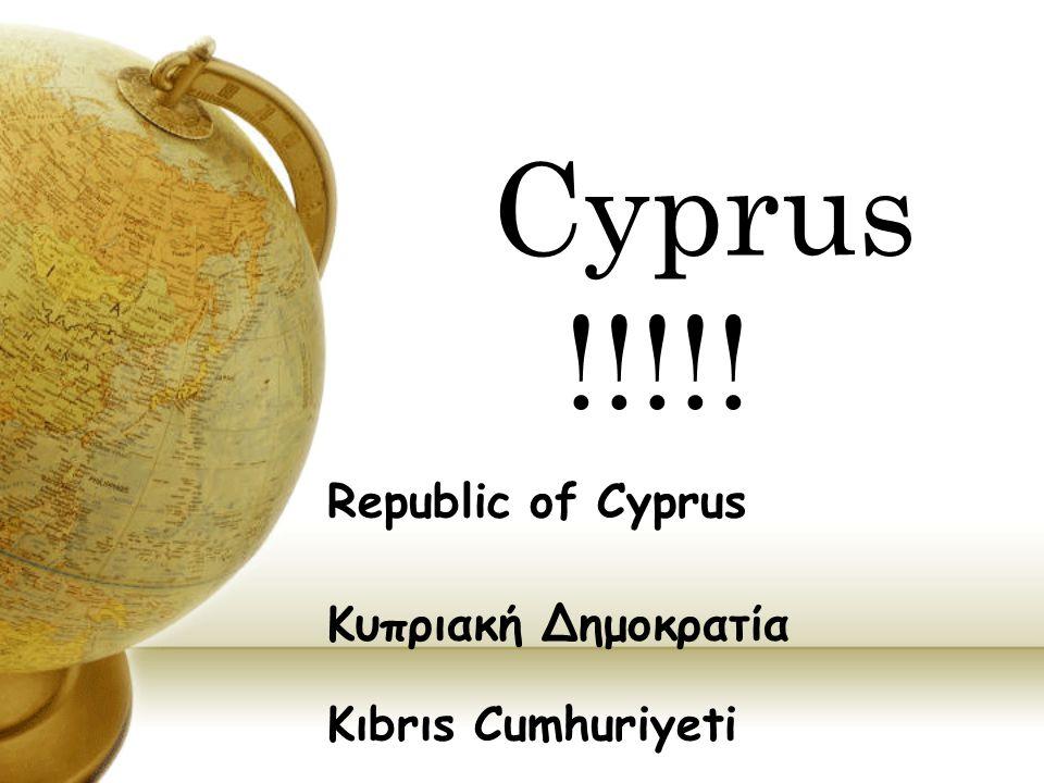 Cyprus !!!!! Republic of Cyprus Κυπριακή Δημοκρατία Kıbrıs Cumhuriyeti