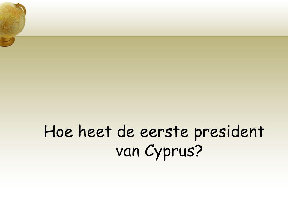 Hoe heet de eerste president van Cyprus?