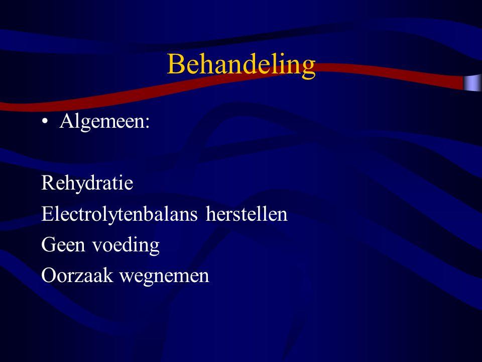 Behandeling Algemeen: Rehydratie Electrolytenbalans herstellen Geen voeding Oorzaak wegnemen