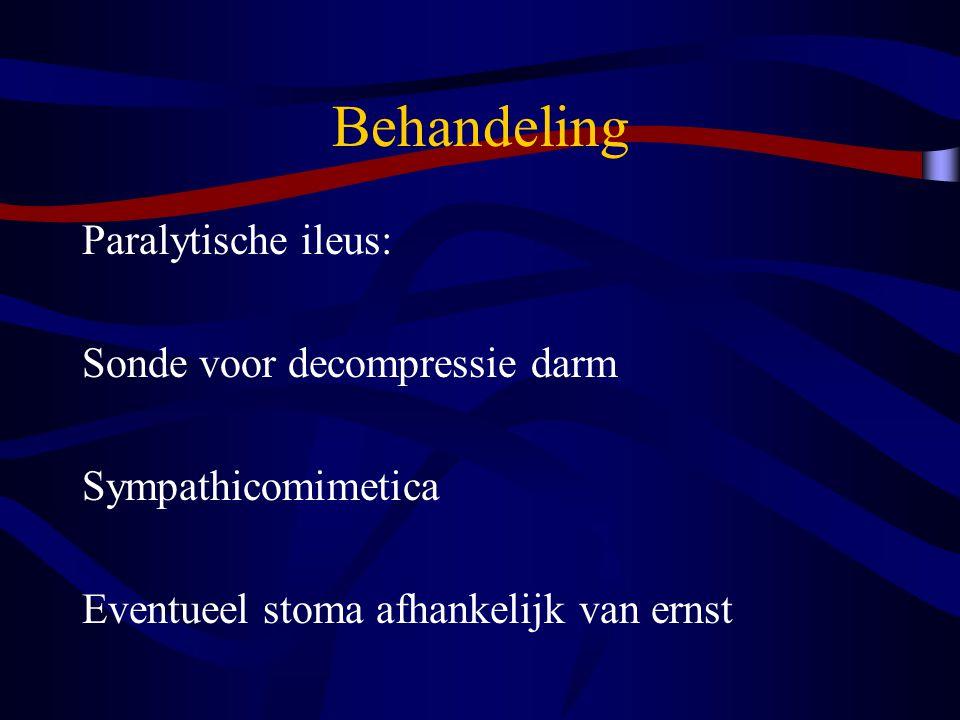 Behandeling Paralytische ileus: Sonde voor decompressie darm Sympathicomimetica Eventueel stoma afhankelijk van ernst