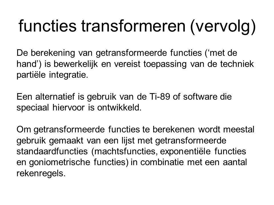 functies transformeren (vervolg) rekenregels: L(f(t)+g(t)) = L(f(t)) + L(g(t)) = F(s) + G(s) L(c·f(t)) = c·L(f(t)) = c·F(s) L(e a·t ·f(t)) = F(s-a) …….