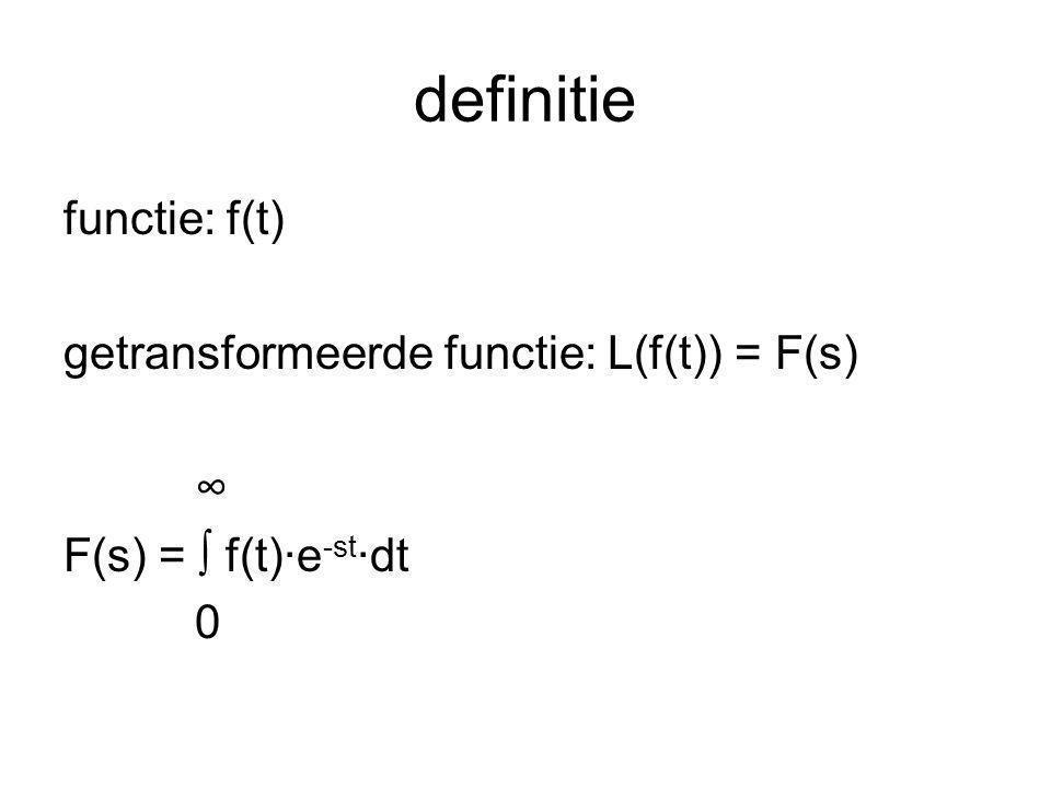 functies transformeren een constante: f(t) = c F(s) = ∫ c·e -st ·dt = -c/s·[e -st ] = -c/s·([e -s·∞ ]- [e -s·0 ]) = -c/s·([0 - 1) = c/s voor een lineaire functie wordt de berekening al wat langer: