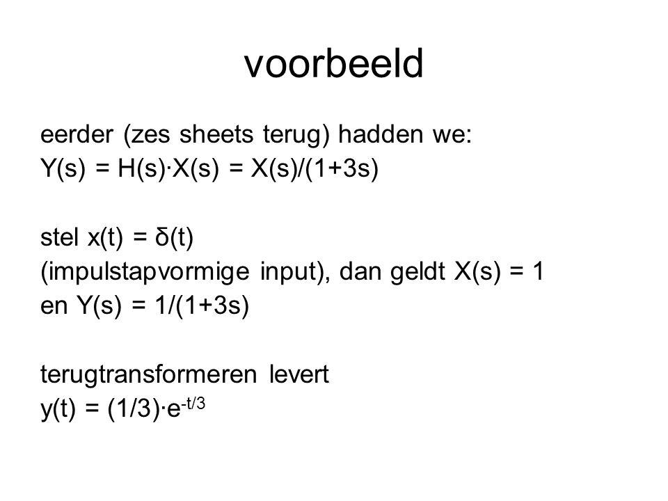 voorbeeld eerder (zes sheets terug) hadden we: Y(s) = H(s)·X(s) = X(s)/(1+3s) stel x(t) = δ(t) (impulstapvormige input), dan geldt X(s) = 1 en Y(s) =