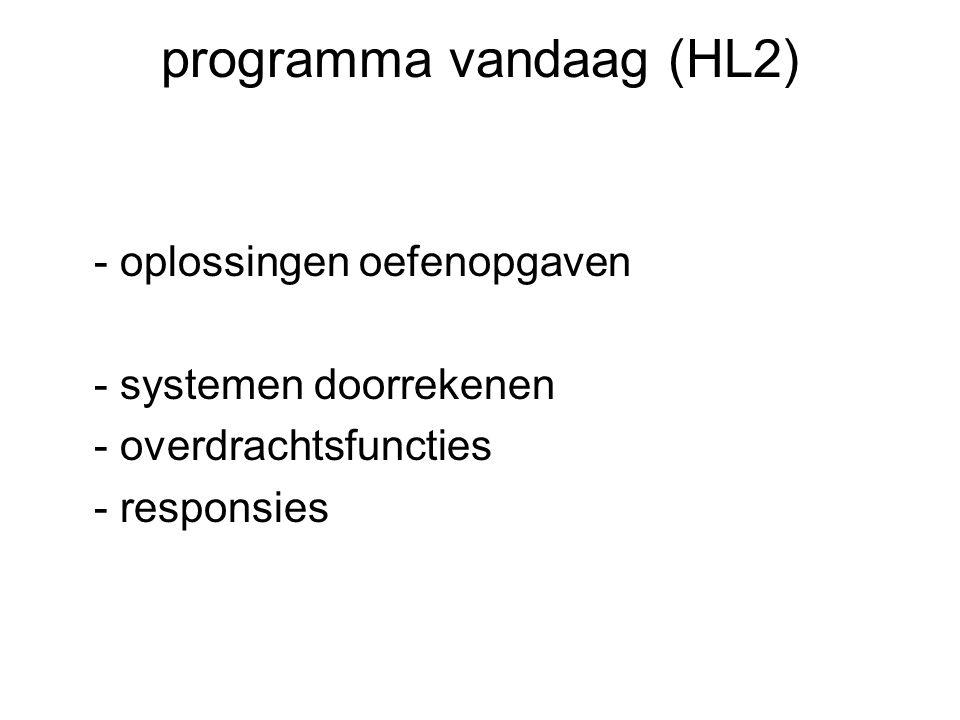 programma vandaag (HL2) - oplossingen oefenopgaven - systemen doorrekenen - overdrachtsfuncties - responsies