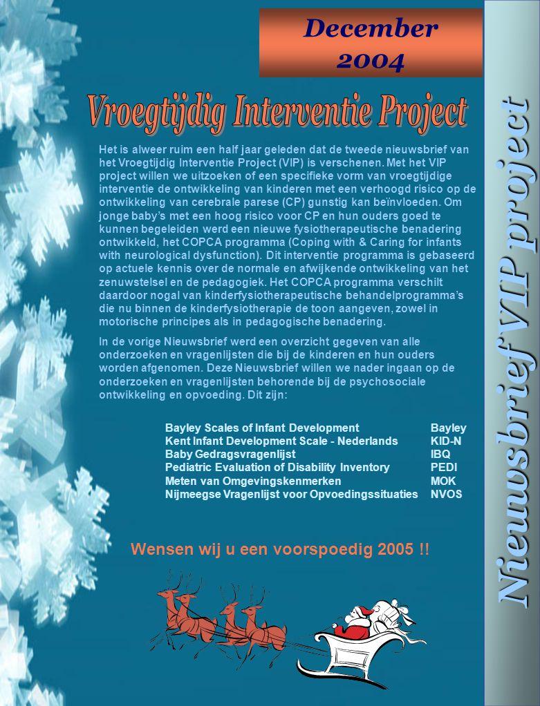 December 2004 Nieuwsbrief VIP project Het is alweer ruim een half jaar geleden dat de tweede nieuwsbrief van het Vroegtijdig Interventie Project (VIP)