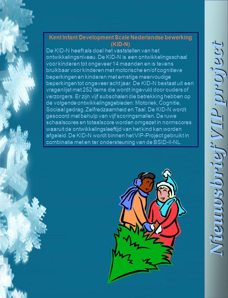 Nieuwsbrief VIP project Kent Infant Development Scale Nederlandse bewerking (KID-N) De KID-N heeft als doel het vaststellen van het ontwikkelingsnivea